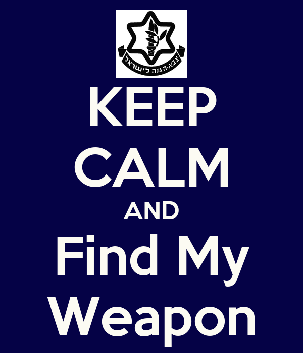 KEEP CALM AND Find My Weapon