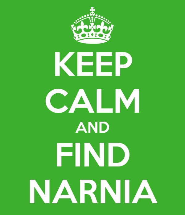 KEEP CALM AND FIND NARNIA