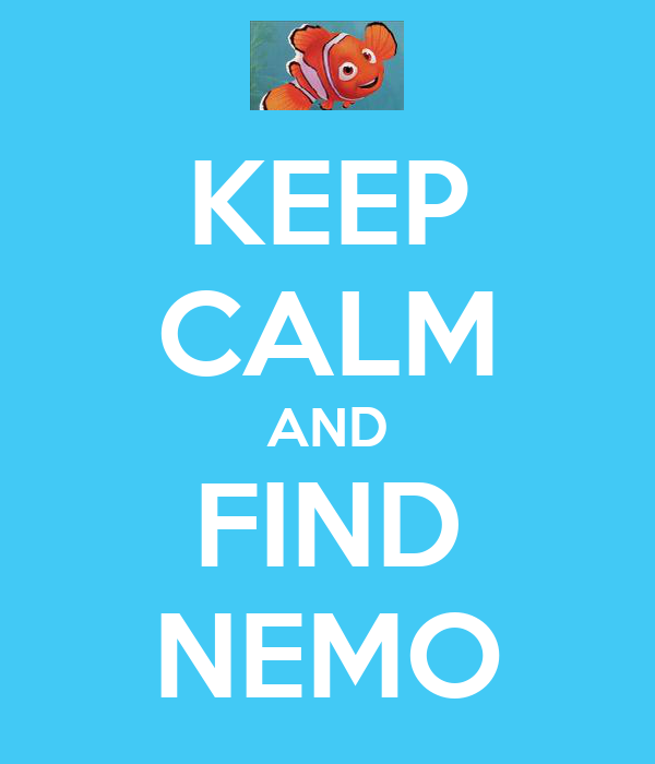 KEEP CALM AND FIND NEMO