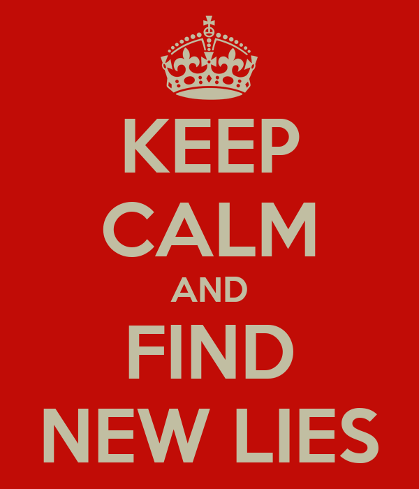 KEEP CALM AND FIND NEW LIES