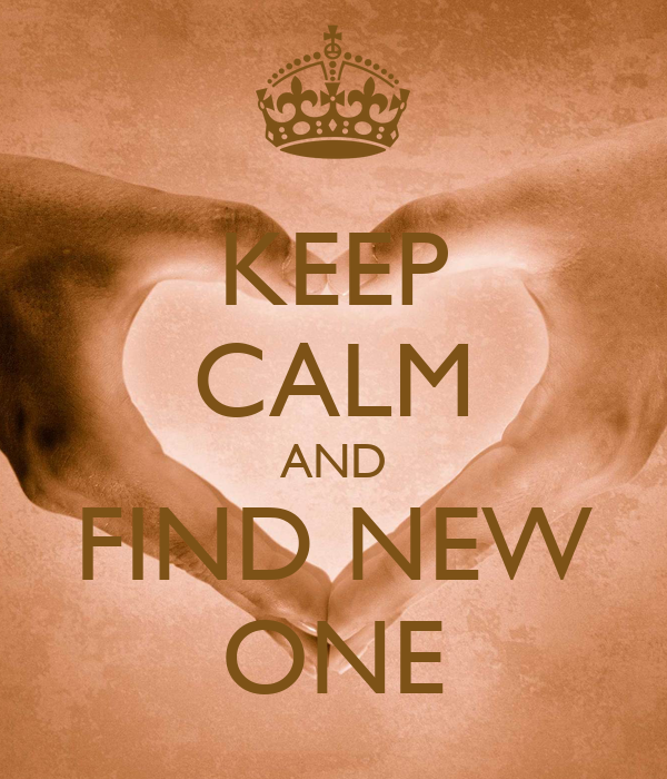 KEEP CALM AND FIND NEW ONE