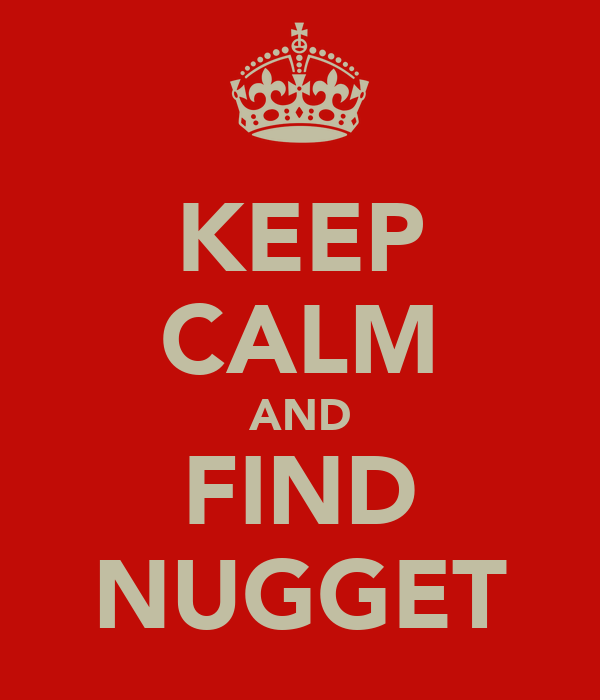KEEP CALM AND FIND NUGGET