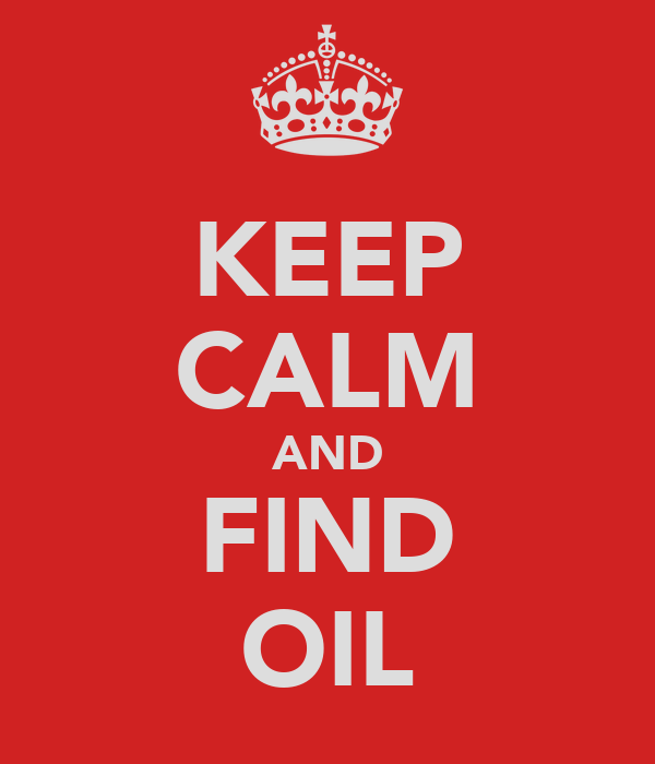 KEEP CALM AND FIND OIL