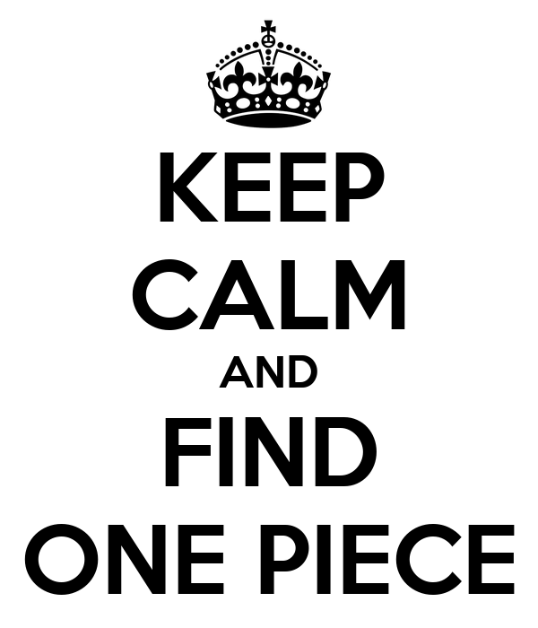 KEEP CALM AND FIND ONE PIECE