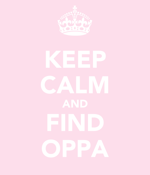 KEEP CALM AND FIND OPPA