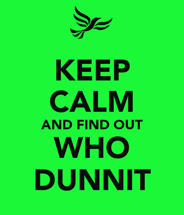KEEP CALM AND FIND OUT WHO DUNNIT