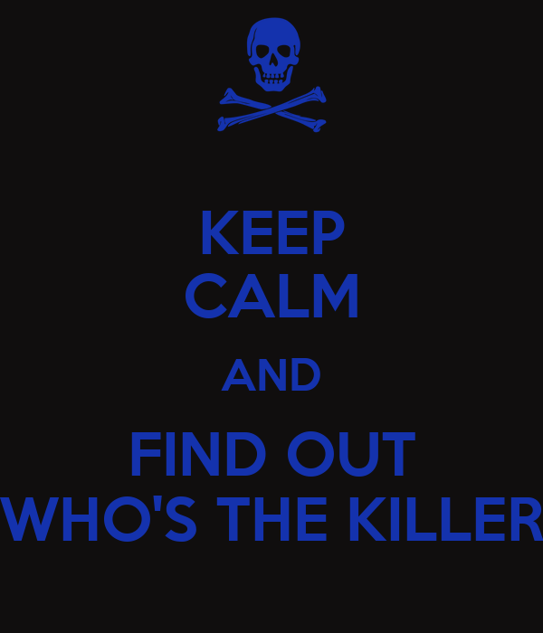 KEEP CALM AND FIND OUT WHO'S THE KILLER