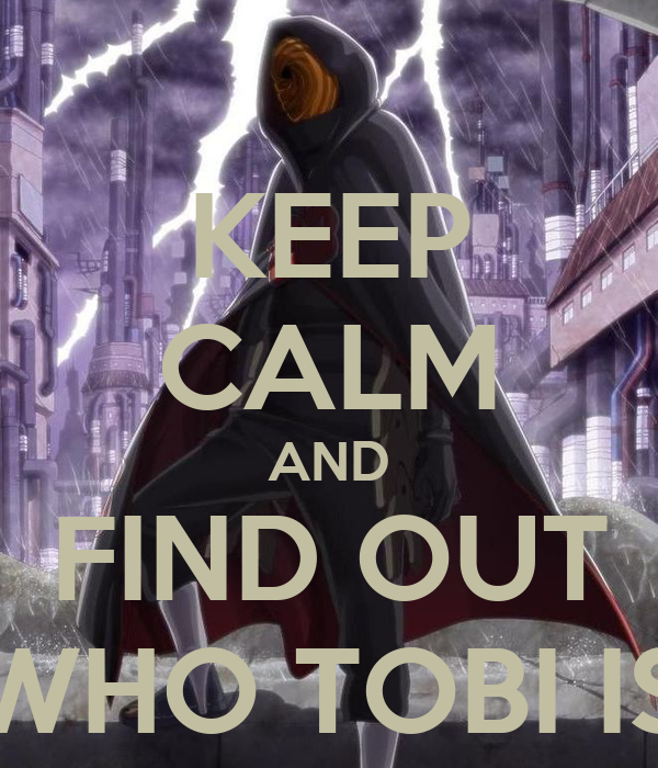 KEEP CALM AND FIND OUT WHO TOBI IS