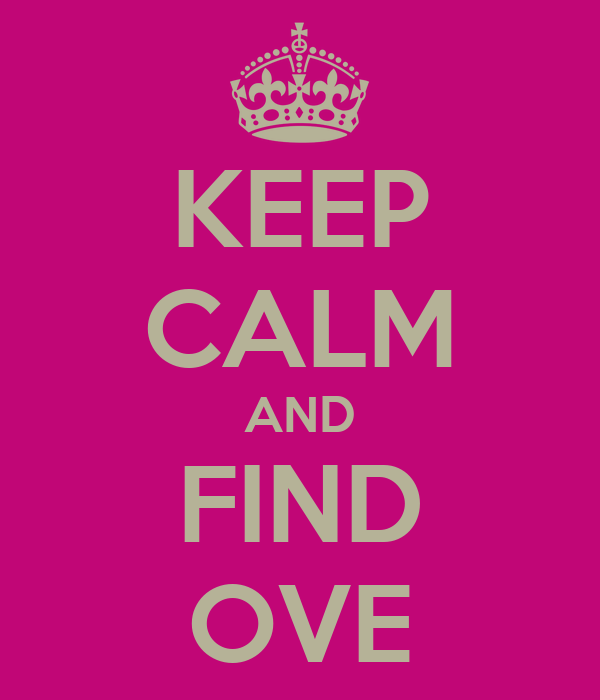 KEEP CALM AND FIND OVE