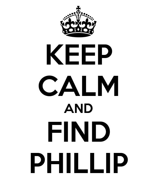 KEEP CALM AND FIND PHILLIP