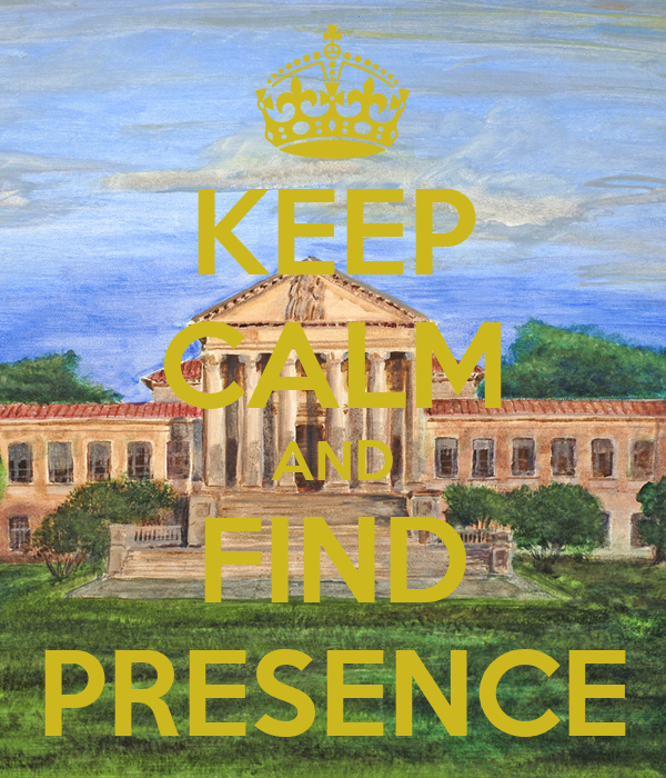 KEEP CALM AND FIND PRESENCE