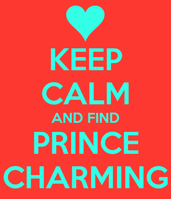KEEP CALM AND FIND PRINCE CHARMING