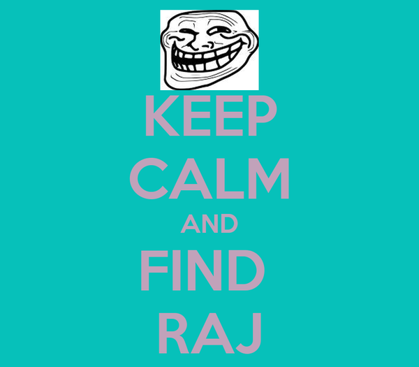 KEEP CALM AND FIND  RAJ