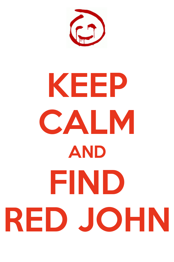 KEEP CALM AND FIND RED JOHN