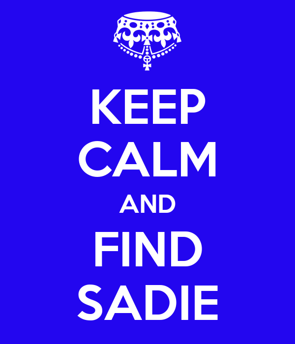 KEEP CALM AND FIND SADIE