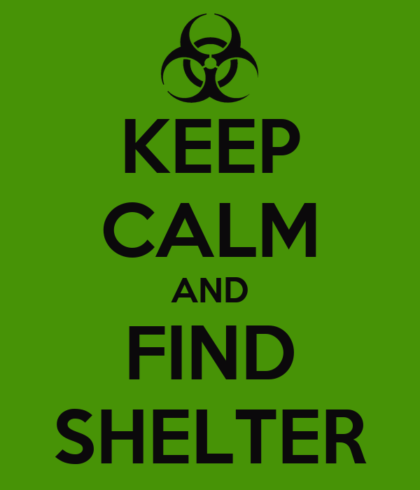 KEEP CALM AND FIND SHELTER