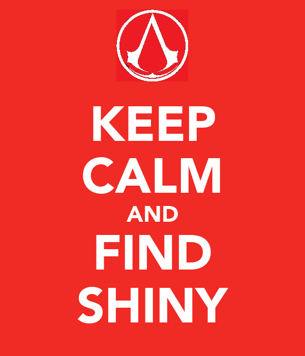 KEEP CALM AND FIND SHINY