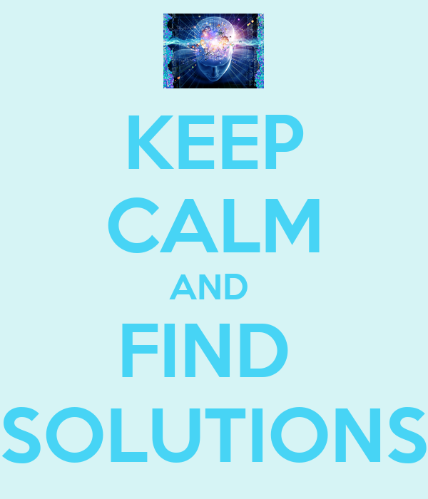 KEEP CALM AND  FIND  SOLUTIONS