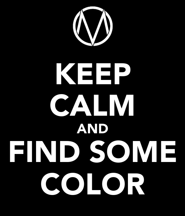 KEEP CALM AND FIND SOME COLOR
