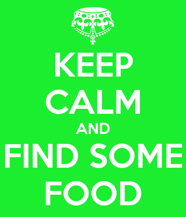 KEEP CALM AND FIND SOME FOOD
