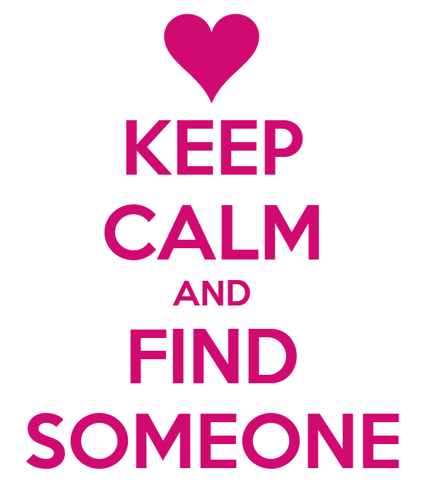 KEEP CALM AND FIND SOMEONE