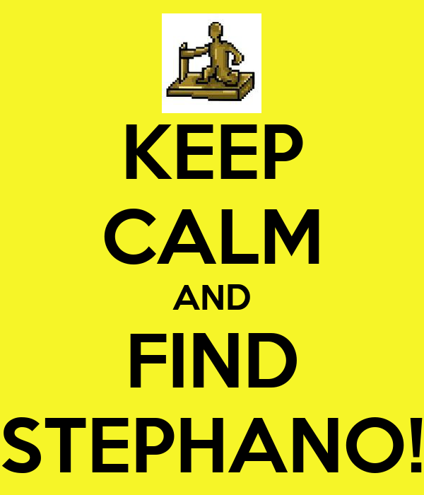 KEEP CALM AND FIND STEPHANO!