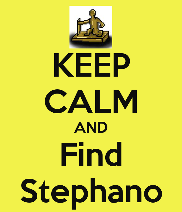 KEEP CALM AND Find Stephano