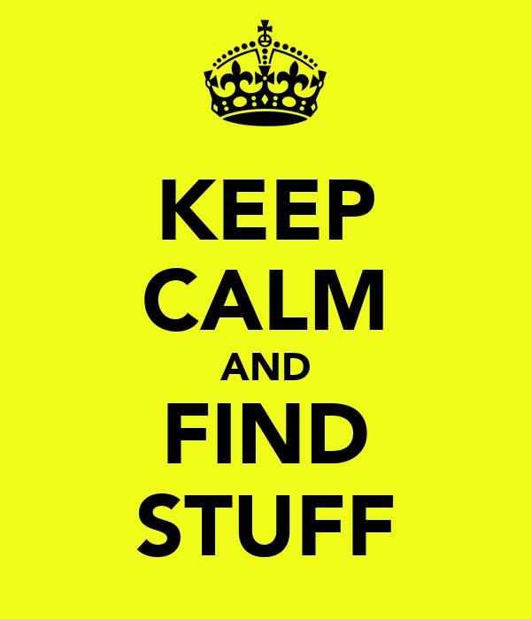 KEEP CALM AND FIND STUFF