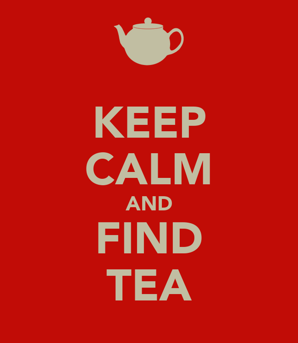 KEEP CALM AND FIND TEA