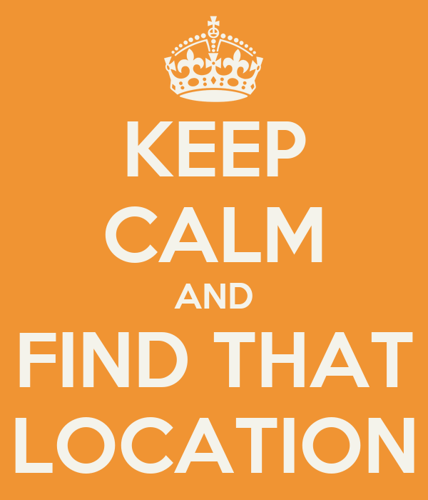 KEEP CALM AND FIND THAT LOCATION