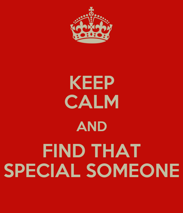 KEEP CALM AND FIND THAT SPECIAL SOMEONE