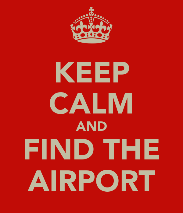 KEEP CALM AND FIND THE AIRPORT