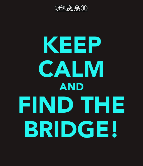 KEEP CALM AND FIND THE BRIDGE!