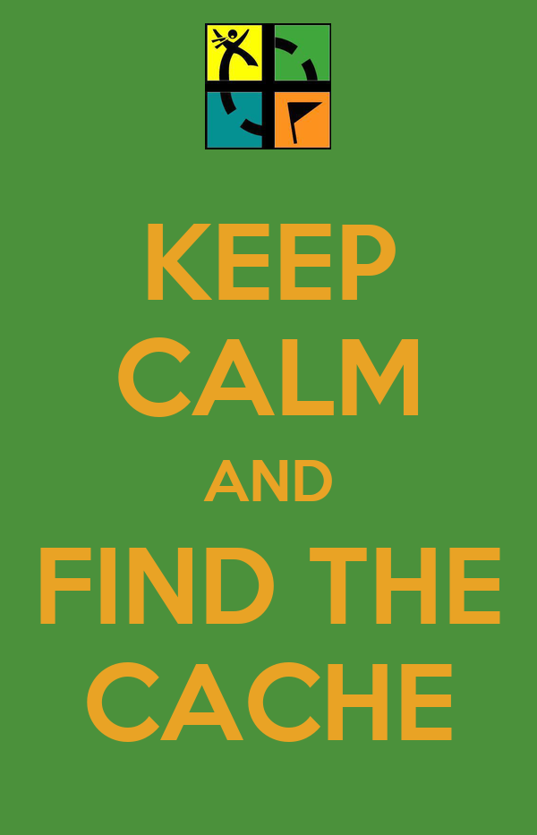 KEEP CALM AND FIND THE CACHE