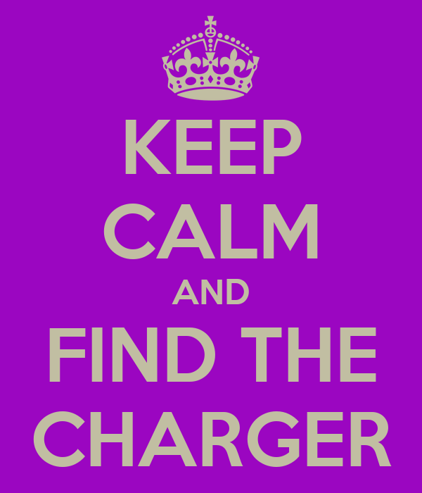 KEEP CALM AND FIND THE CHARGER