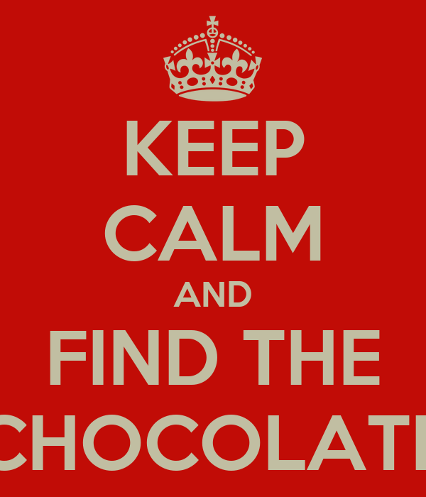 KEEP CALM AND FIND THE CHOCOLATE
