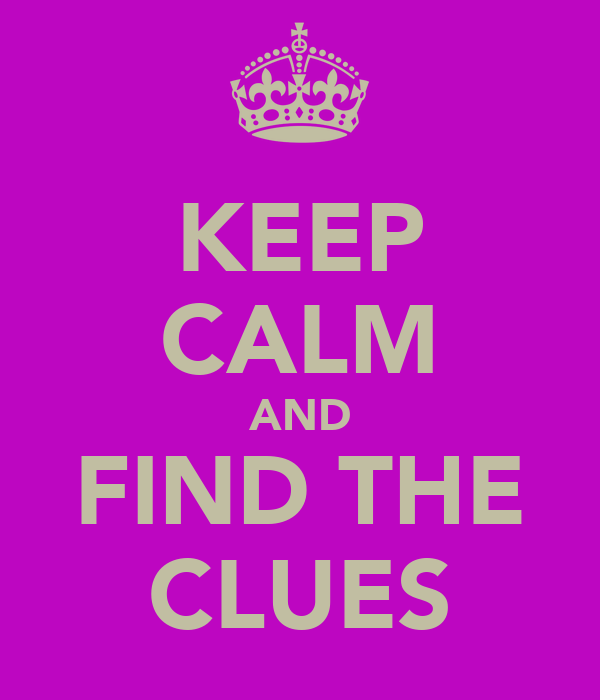 KEEP CALM AND FIND THE CLUES