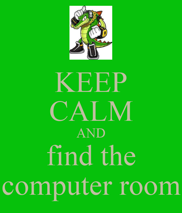 KEEP CALM AND find the computer room