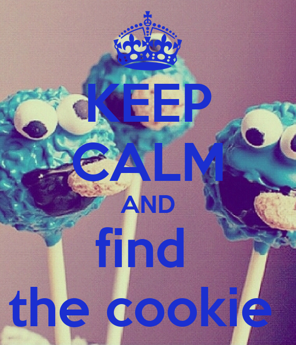 KEEP CALM AND find  the cookie