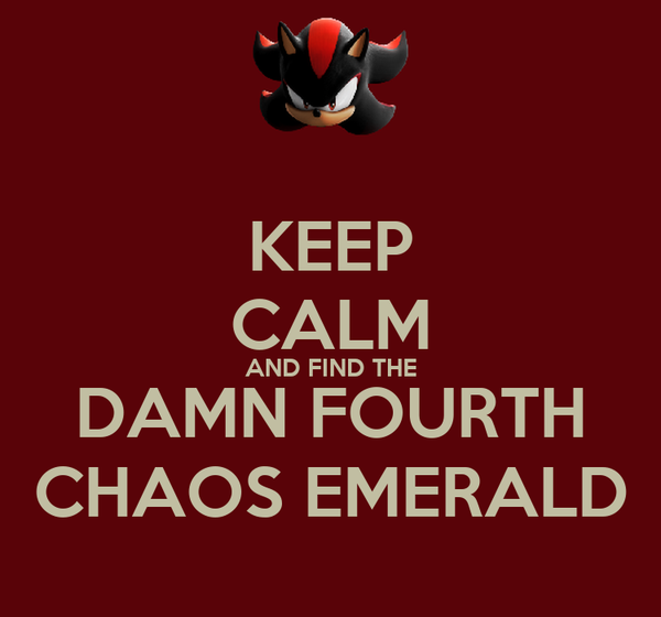 KEEP CALM AND FIND THE DAMN FOURTH CHAOS EMERALD