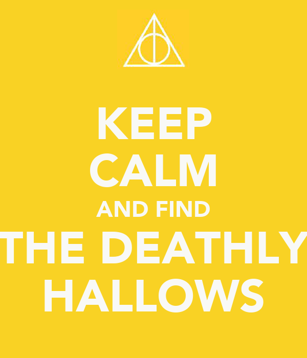 KEEP CALM AND FIND THE DEATHLY HALLOWS