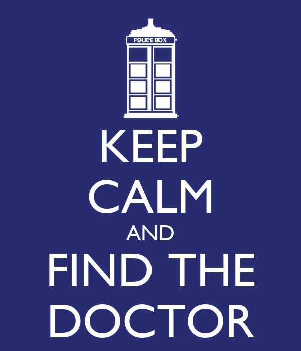 KEEP CALM AND FIND THE DOCTOR