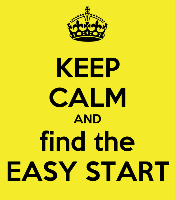 KEEP CALM AND find the EASY START