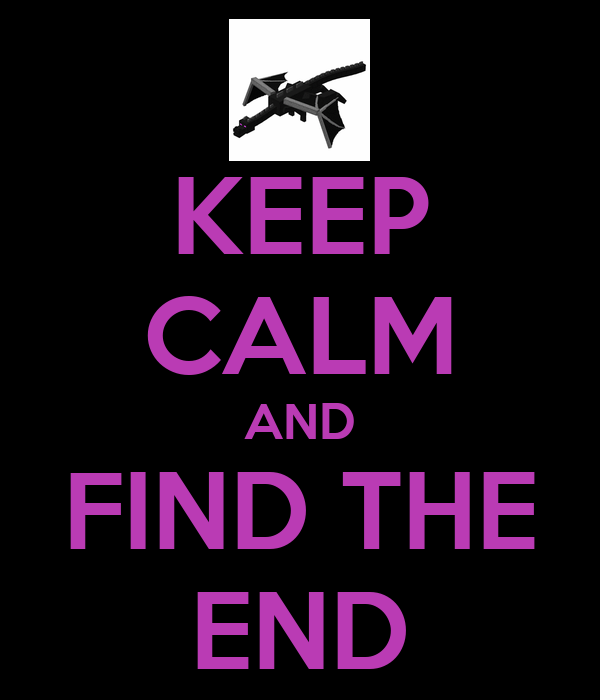 KEEP CALM AND FIND THE END