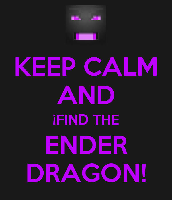 KEEP CALM AND ¡FIND THE ENDER DRAGON!