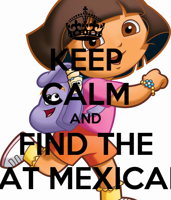 KEEP CALM AND FIND THE FAT MEXICAN