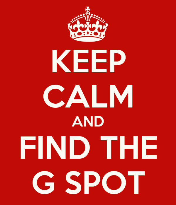 KEEP CALM AND FIND THE G SPOT