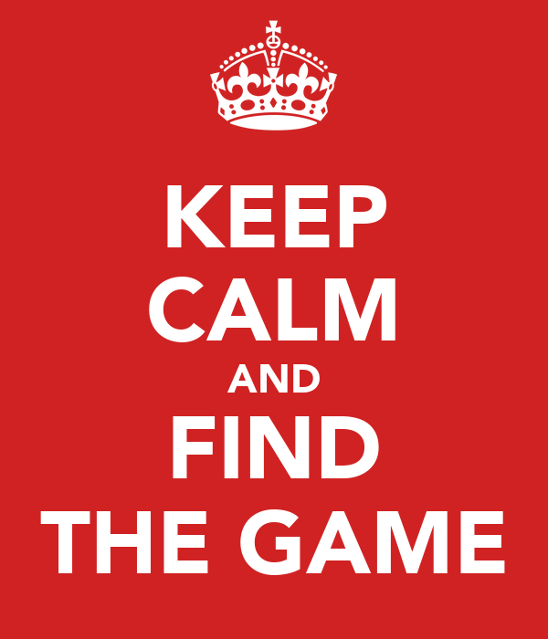 KEEP CALM AND FIND THE GAME