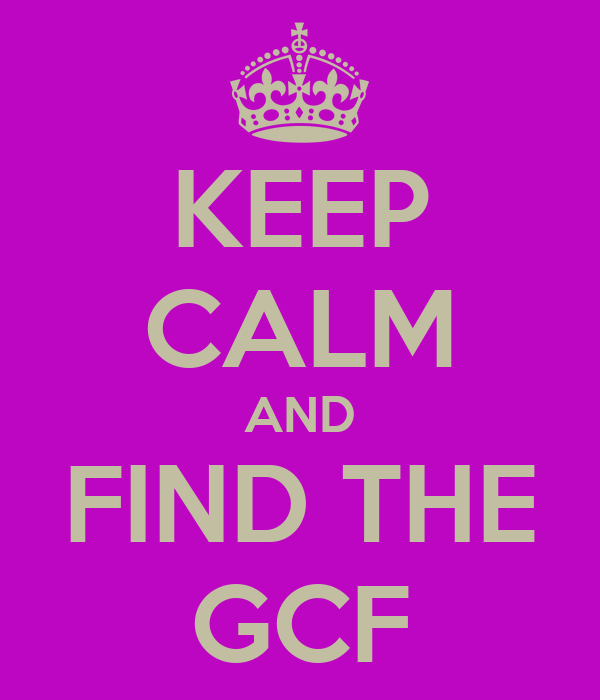 KEEP CALM AND FIND THE GCF