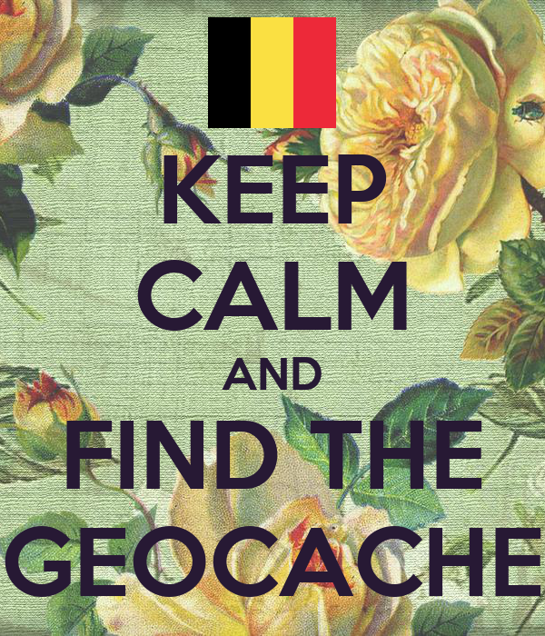 KEEP CALM AND FIND THE GEOCACHE